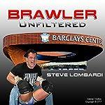 Brawler Unfiltered | Steve Lombardi