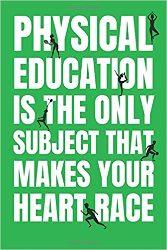 Physical Education Is The Only Subject That Makes Your Heart Race PE Teacher Appreciation Gift Journal With Lined And Blank Pages