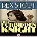 Her Forbidden Knight Audiobook by Rex Stout Narrated by Jonah Cummings