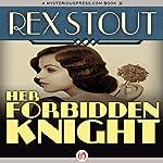 Her Forbidden Knight | Rex Stout