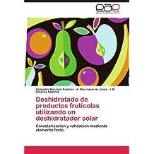 Deshidratado de productos frutícolas utilizando un deshidratador solar: Caracterización y validación mediante elemento finito. (Spanish Edition)