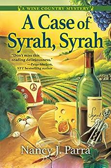 A Case of Syrah, Syrah: A Wine Country Mystery by [Nancy J. Parra]