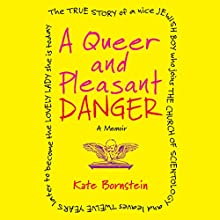 A Queer and Pleasant Danger: A Memoir Audiobook by Kate Bornstein Narrated by Alice Rosengard