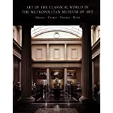 Art of the Classical World in The Metropolitan Museum of Art: Greece o Cyprus o Etruria o Rome