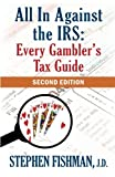 img - for All In Against the IRS: Every Gambler's Tax Guide: Second Edition book / textbook / text book