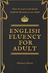 English Fluency For Adult - How to Learn and Speak English Fluently as an Adult Paperback