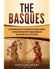 The Basques: A Captivating Guide to the History of the Basque Country, Starting from Prehistory through Roman Rule and the Middle Ages to the Present