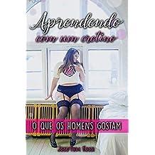 Aprendendo com um cretino: O que os homens gostam (Livros eróticos) (romances eroticos)