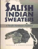 Salish Indian Sweaters, Priscilla A. Gibson-Roberts, 0932394132