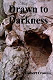 Drawn to Darkness, Hubert Crowell, 1463724012
