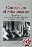 The Conversion of Missionaries: Liberalism in American Protestant Missions in China, 1907–1932