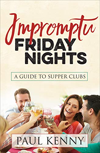 Amazon Impromptu Friday Nights A Guide To Supper Clubs Ebook