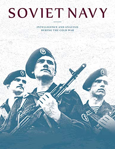 Soviet Navy: Intelligence and Analysis During the Cold War (English Edition) por [Central Intelligence Agency]