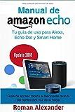 Manual de Amazon Echo: Tu guía de uso para Alexa, Echo Dot y Smart Home (Sistema Smart Home)