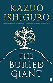 The Buried Giant by Kazuo Ishiguro…
