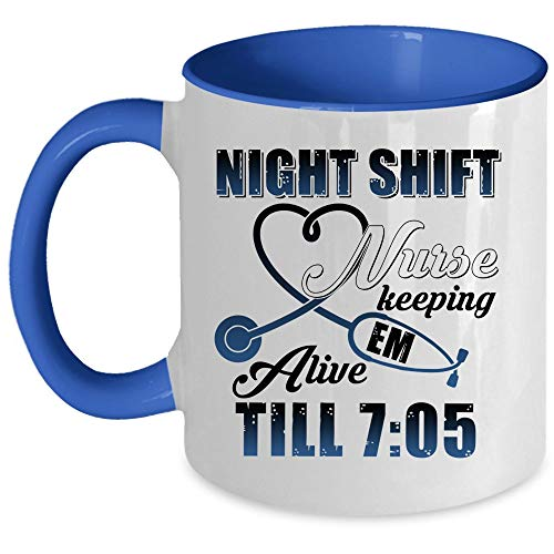 I'm A Nurse Coffee Mug, Night Shift Nurse Keeping Em Alive Till 7:05 Accent Mug (Accent Mug - Blue) ()