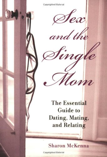 Download Sex and the Single Mom: The Essential Guide to Dating, Mating, and Relating pdf