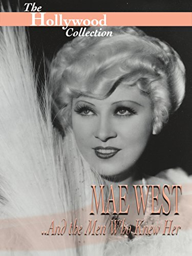 Hollywood Collection: Mae West: And the Men Who Knew Her