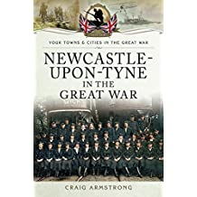 Newcastle-Upon-Tyne in the Great War (Your Towns and Cities in the Great War)