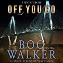 Off You Go Audiobook by Boo Walker Narrated by R.C. Bray