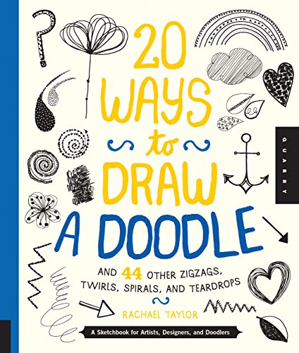 How Draw Illustration To (20 Ways to Draw a Doodle and 44 Other Zigzags, Twirls, Spirals, and Teardrops: A Sketchbook for Artists, Designers, and Doodlers)