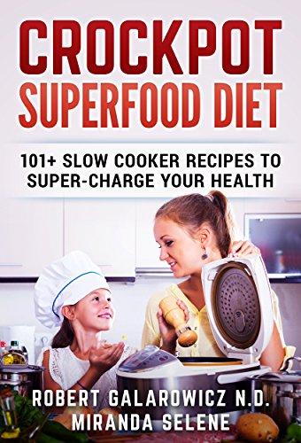 Crockpot Super Food Diet: 101+ Crockpot Recipes to Super-Charge Your Health: (Crockpot Cookbook, Crock Pot Recipes, Slow Cooker Recipes, Slow Cooker, Crock-Pot Meals) (Crock Pot With Clock)