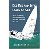 Dee-Dee and Effie Learn to Sail: boat handling and seamanship lessons from an old salt