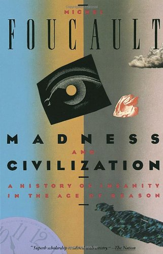 Madness and Civilization: A History of Insanity in the Age of Reason (Vintage)