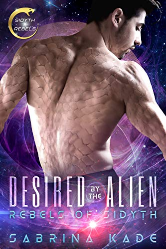 Desired by the Alien: A Sci-Fi Alien Romance (Rebels of Sidyth Book 5)