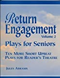 Return Engagement - Plays for Seniors (10 More Short Upbeat Plays for Reader's Theatre) (Volume 2)