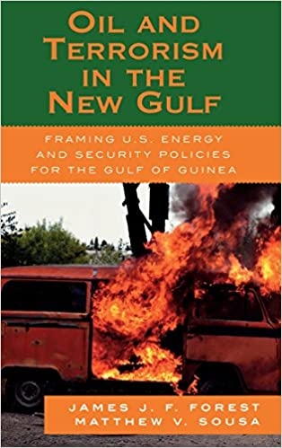 Oil and Terrorism on the New Gulf: Framing U.S. Energy and Security Policies for the Gulf of Guinea