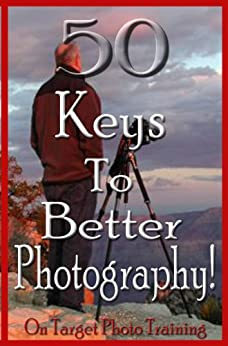 50 Keys To Better Photography! (On Target Photo Training Book 23) by [Eitreim, Dan]