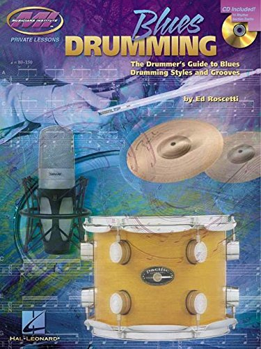 Blues Drumming: The Drummer's Guide to Blues Drumming Styles and Grooves (Book & CD) (Private Lessons)