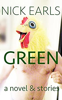 Green: A novel & stories by [Earls, Nick]