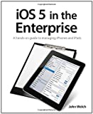 iOS5 in the Enterprise, John Welch, 0321811992