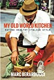 old world kitchens My Old World Kitchen - Eating Healthy Italian Style (Volume 2)