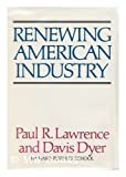 Renewing American Industry, Lawrence, Paul R. and Dyer, Davis, 0029181704