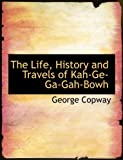 The Life, History and Travels of Kah-Ge-Ga-Gah-Bowh, George Copway, 1140267299