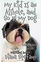 My Kid Is an Asshole, and So Is My Dog Paperback
