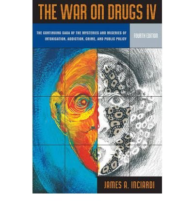 Download [(War on Drugs: v. 4: The Continuing Saga of the Mysteries and Miseries of Intoxication, Addiction, Crime and Public Policy )] [Author: James A. Inciardi] [Oct-2007] ebook