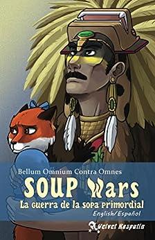 Bellum Omnium Contra Omnes (SOUP Wars: La guerra de la sopa primordial nº 1) (Spanish Edition) by [Wojtanowicz,Vas Littlecrow]