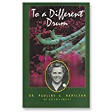 To a Different Drum: The Autobiography of Dr. Pauline Hamilton (An OMF Book)