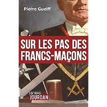 Sur les pas des Francs-Maçons: Essai historique (JOURDAN (EDITIO) (French Edition)