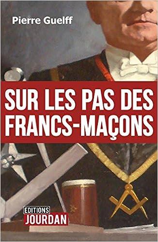 Kostenlose E-Books zum Online-Download Sur les pas des Francs-Maçons: Essai historique (JOURDAN (EDITIO) (French Edition) by Pierre Guelff ePub