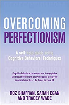 Overcoming Perfectionism: A self-help guide using cognitive behavioural techniques (Overcoming Books)