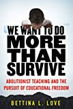 img - for We Want to Do More Than Survive: Abolitionist Teaching and the Pursuit of Educational Freedom book / textbook / text book