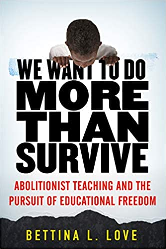 book cover: We want to do more than survive : abolitionist teaching and the pursuit of educational freedom