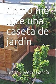 Como me hice una caseta de jardín (Bricolaje) (Spanish Edition)