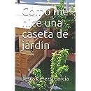 Como me hice una caseta de jardín (Bricolaje) (Spanish ...