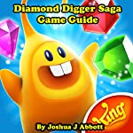 Diamond Digger Saga Game Guide | Joshua J Abbott